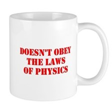 Doesnt Obey The Laws Of Physics Mugs