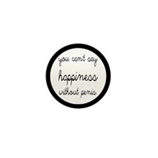 You Can't Say Happiness Mini Button
