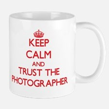 Keep Calm and Trust the Photographer Mugs