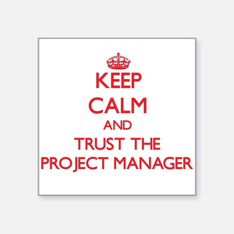 Keep Calm and Trust the Project Manager Sticker