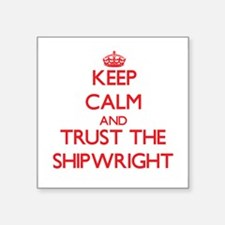 Keep Calm and Trust the Shipwright Sticker
