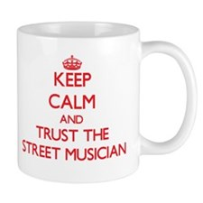 Keep Calm and Trust the Street Musician Mugs