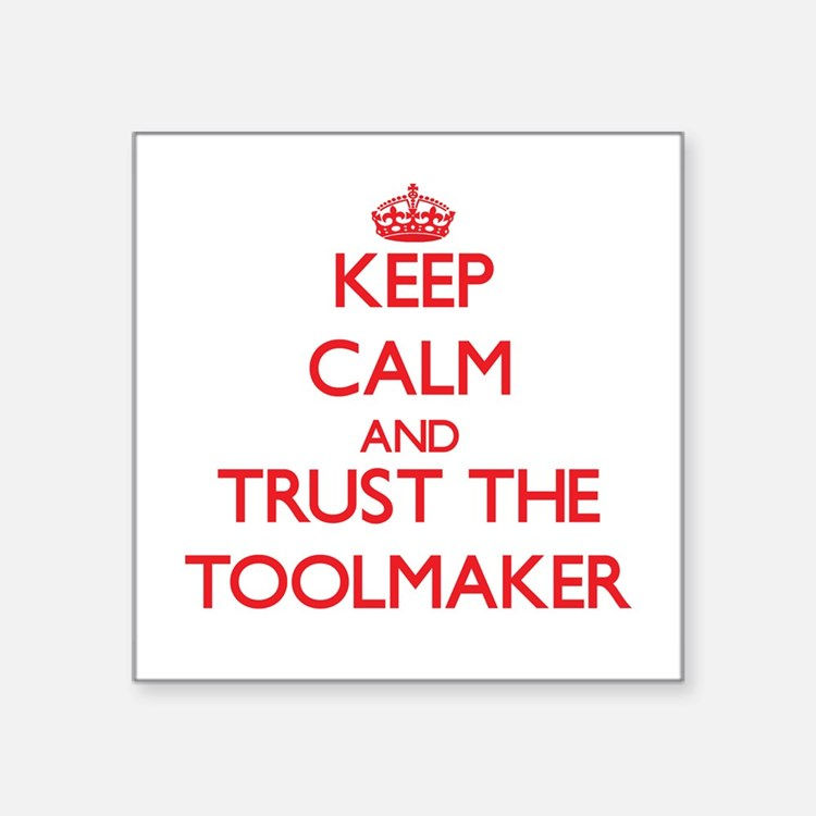Keep Calm and Trust the Toolmaker Sticker