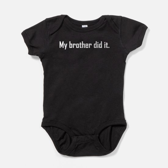 My Brother Did It Baby Bodysuit