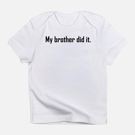My Brother Did It Infant T-Shirt