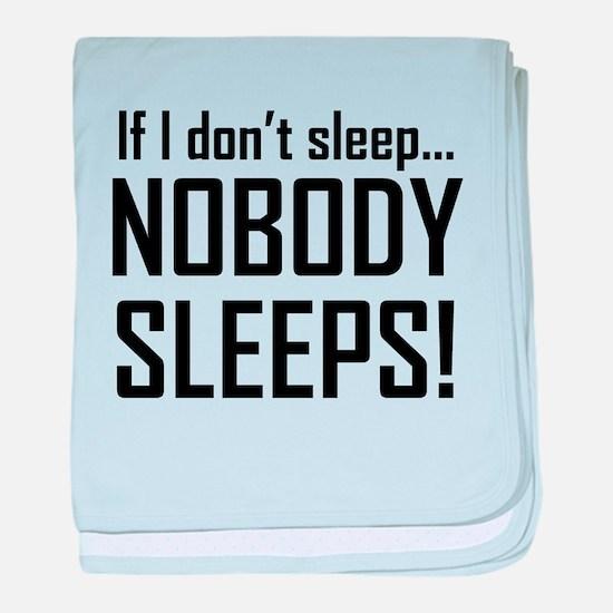 If I Dont Sleep Nobody Sleeps baby blanket