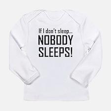 If I Dont Sleep Nobody Sleeps Long Sleeve T-Shirt