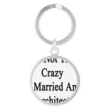 I'm Not That Crazy I Married An Arc Round Keychain
