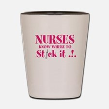 Nurses know where to stick it Shot Glass