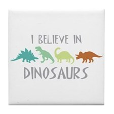 I Believe In Dinosaurs Tile Coaster