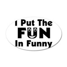 I Put The Fun In Funny 35x21 Oval Wall Decal