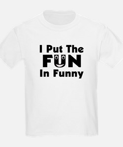 I Put The Fun In Funny T-Shirt