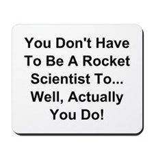 You Dont Have To Be A Rocket Scientist Mousepad