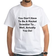 You Dont Have To Be A Rocket Scientist T-Shirt