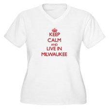 Keep Calm and Live in Milwaukee Plus Size T-Shirt