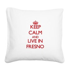 Keep Calm and Live in Fresno Square Canvas Pillow