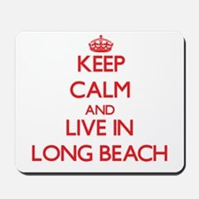 Keep Calm and Live in Long Beach Mousepad