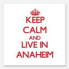 """Keep Calm and Live in Anaheim Square Car Magnet 3"""""""