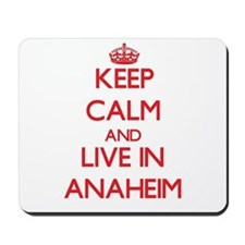 Keep Calm and Live in Anaheim Mousepad