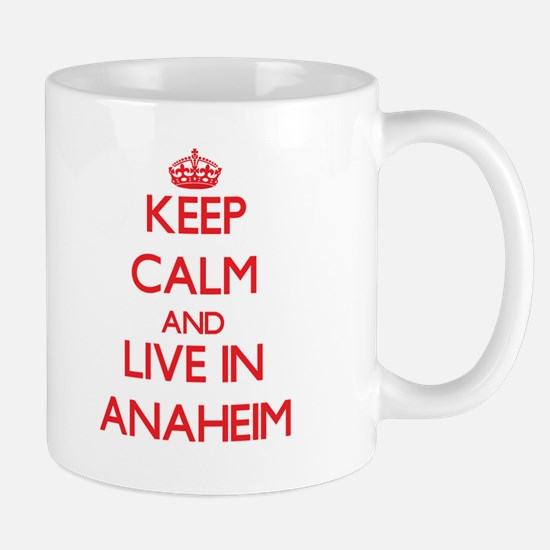 Keep Calm and Live in Anaheim Mugs