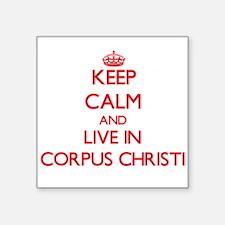 Keep Calm and Live in Corpus Christi Sticker