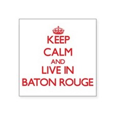 Keep Calm and Live in Baton Rouge Sticker