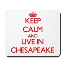 Keep Calm and Live in Chesapeake Mousepad