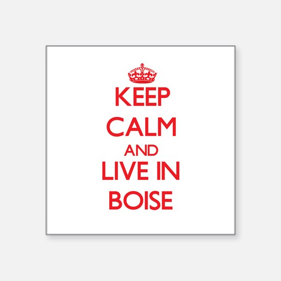 Keep Calm and Live in Boise Sticker