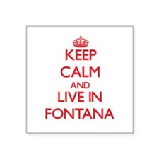 Keep Calm and Live in Fontana Sticker