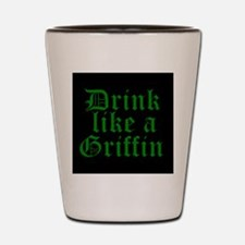 Drink Like A Griffin Shot Glass
