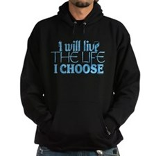 Live the Life I Choose Hoodie