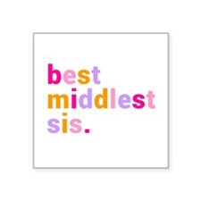 """best middlest sis. Square Sticker 3"""" x 3"""""""