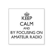Keep calm by focusing on Amateur Radio Sticker