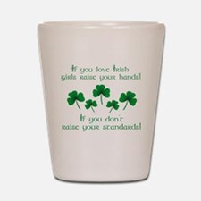 Raise Your Hands for Irish Girls Shot Glass