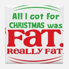 All I got for CHRISTMAS was FAT really FAT! Tile C