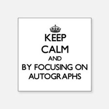 Keep calm by focusing on Autographs Sticker