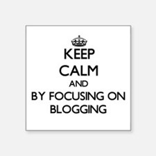 Keep calm by focusing on Blogging Sticker
