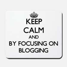 Keep calm by focusing on Blogging Mousepad