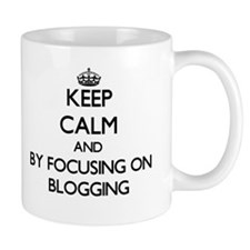 Keep calm by focusing on Blogging Mugs