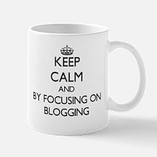 Keep calm by focusing on Blogging Mugs