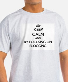 Keep calm by focusing on Blogging T-Shirt