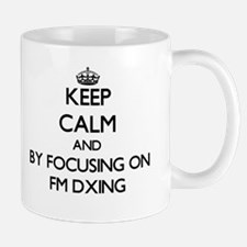 Keep calm by focusing on Fm Dxing Mugs