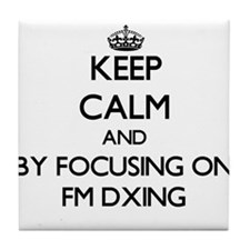 Keep calm by focusing on Fm Dxing Tile Coaster