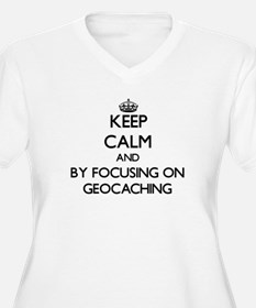Keep calm by focusing on Geocaching Plus Size T-Sh