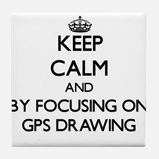Keep calm by focusing on Gps Drawing Tile Coaster