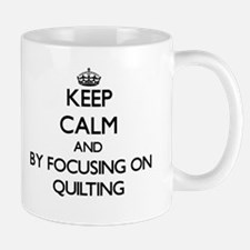 Keep calm by focusing on Quilting Mugs