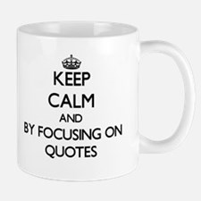 Keep calm by focusing on Quotes Mugs