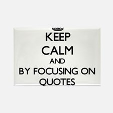 Keep calm by focusing on Quotes Magnets