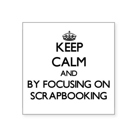 Keep calm by focusing on Scrapbooking Sticker