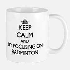 Keep calm by focusing on Badminton Mugs